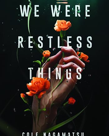 Review WE WERE RESTLESS THINGS By Cole Nagamatsu